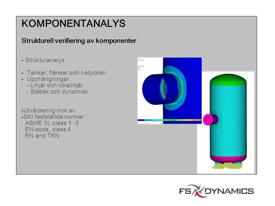 KOMPONENTANALYS Strukturell verifiering av komponenter. - Strukturanalys - Tankar, flänsar och t-stycken - Upphängningar - Linjär och ickelinjär - Sta