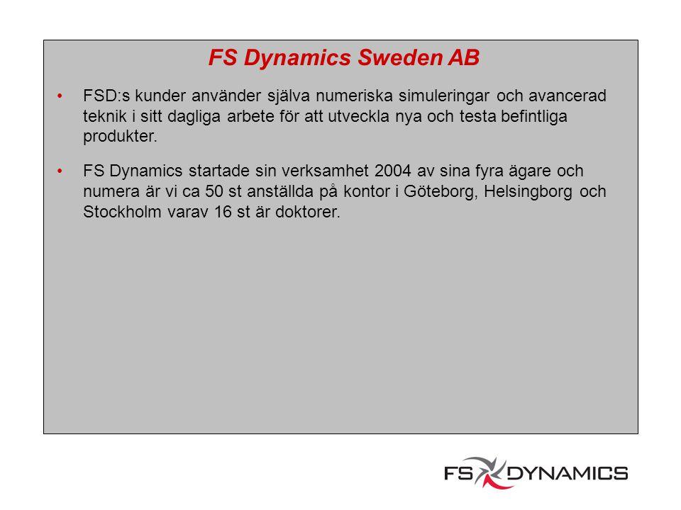 FS Dynamics Sweden AB FSD:s kunder använder själva numeriska simuleringar och avancerad teknik i sitt dagliga arbete för att utveckla nya och testa be
