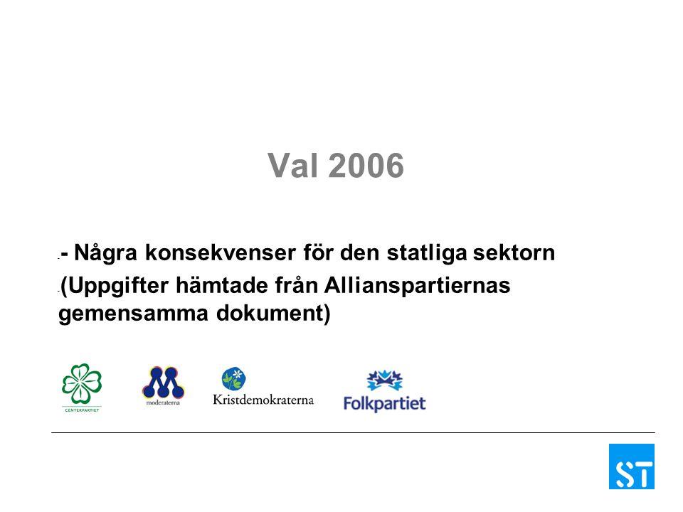 Val 2006 - - Några konsekvenser för den statliga sektorn - (Uppgifter hämtade från Allianspartiernas gemensamma dokument)
