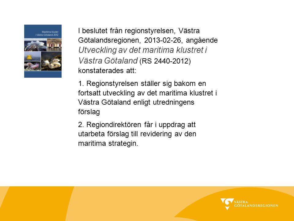 I beslutet från regionstyrelsen, Västra Götalandsregionen, 2013-02-26, angående Utveckling av det maritima klustret i Västra Götaland (RS 2440-2012) k