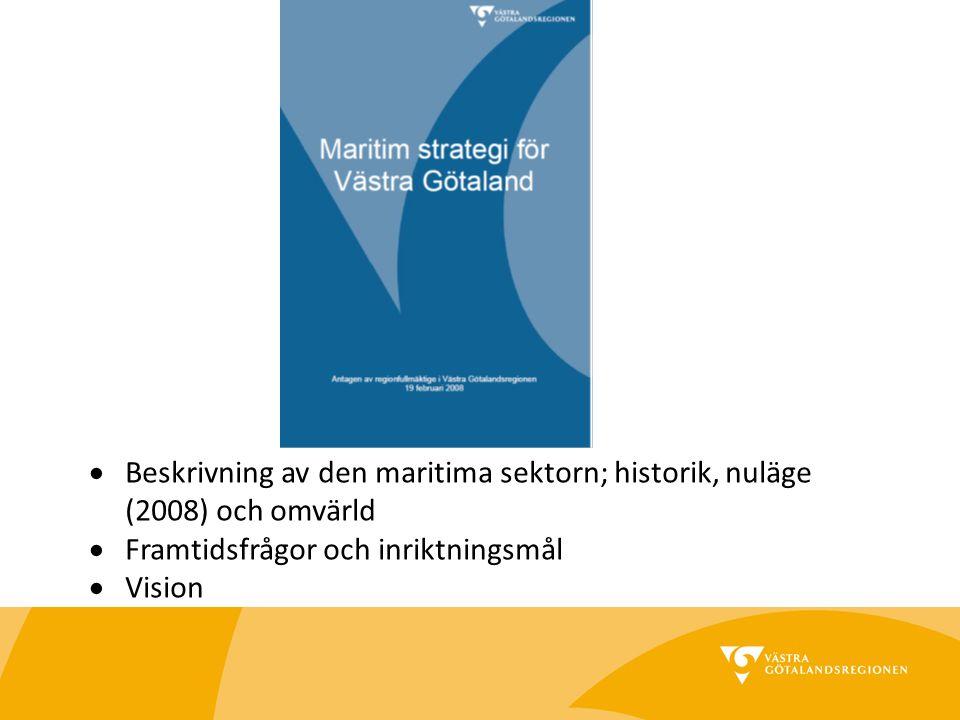  Beskrivning av den maritima sektorn; historik, nuläge (2008) och omvärld  Framtidsfrågor och inriktningsmål  Vision