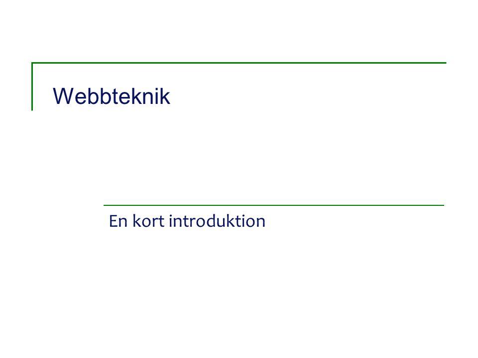 Teknisk beskrivning Internet Webbserver Dator med webbläsare Webbsida efterfrågasHTTP Request Förfrågan processas