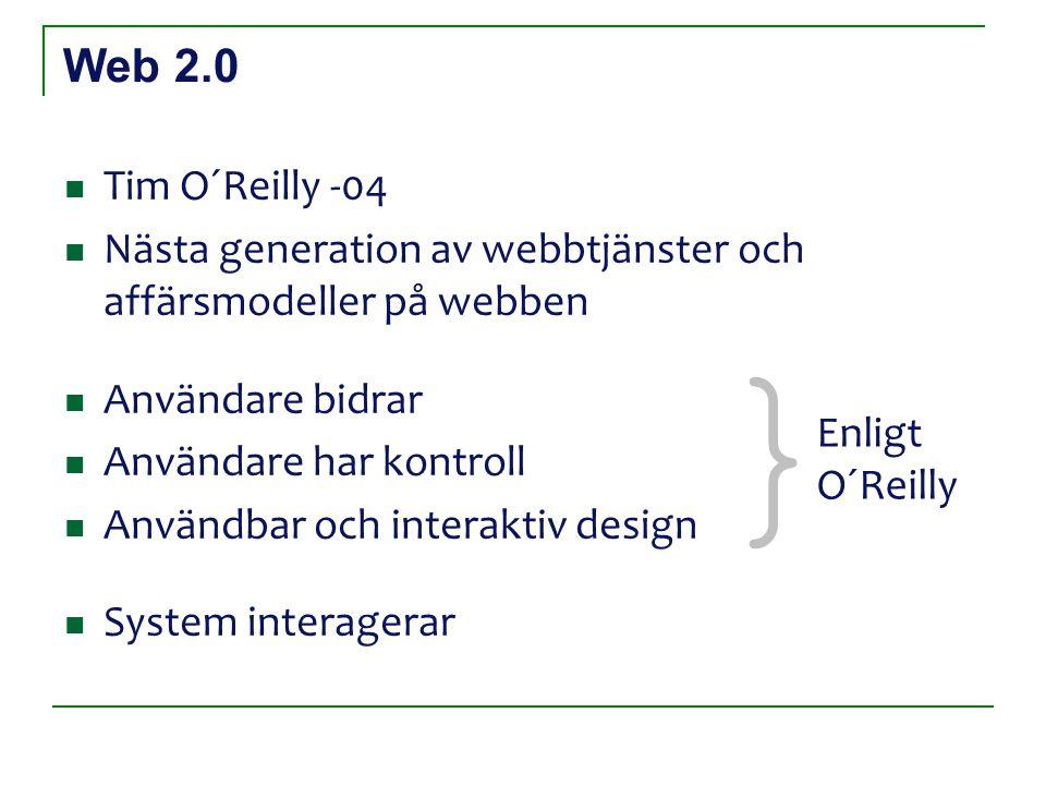 Web 2.0 Tim O´Reilly -04 Nästa generation av webbtjänster och affärsmodeller på webben Användare bidrar Användare har kontroll Användbar och interaktiv design System interagerar } Enligt O´Reilly