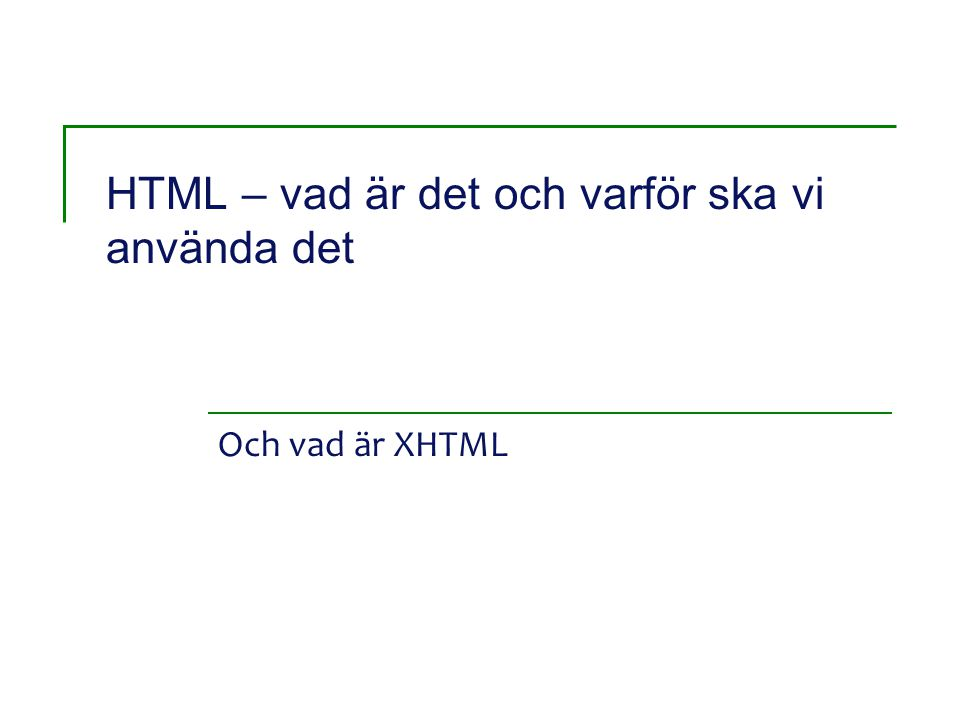 HTML – vad är det och varför ska vi använda det Och vad är XHTML