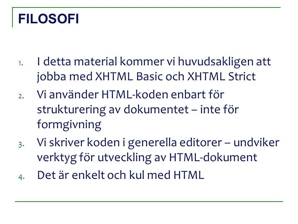 FILOSOFI 1. I detta material kommer vi huvudsakligen att jobba med XHTML Basic och XHTML Strict 2.