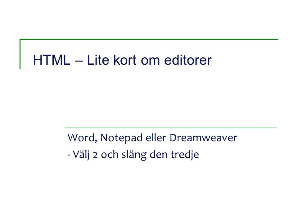 HTML – Lite kort om editorer Word, Notepad eller Dreamweaver - Välj 2 och släng den tredje