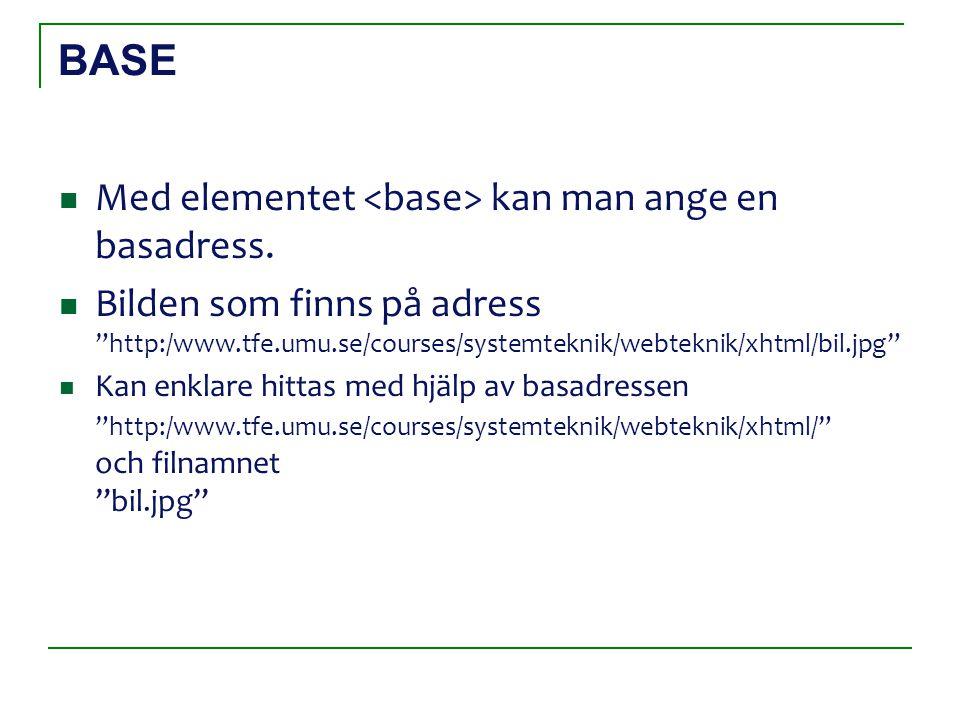 "BASE Med elementet kan man ange en basadress. Bilden som finns på adress ""http:/www.tfe.umu.se/courses/systemteknik/webteknik/xhtml/bil.jpg"" Kan enkla"