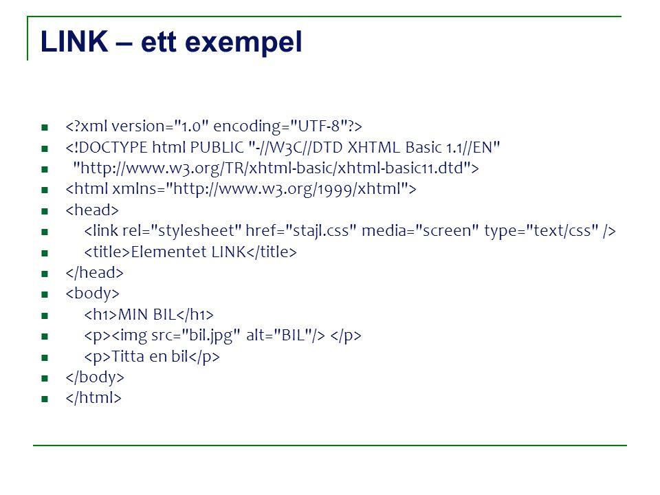 LINK – ett exempel <!DOCTYPE html PUBLIC -//W3C//DTD XHTML Basic 1.1//EN http://www.w3.org/TR/xhtml-basic/xhtml-basic11.dtd > Elementet LINK MIN BIL Titta en bil