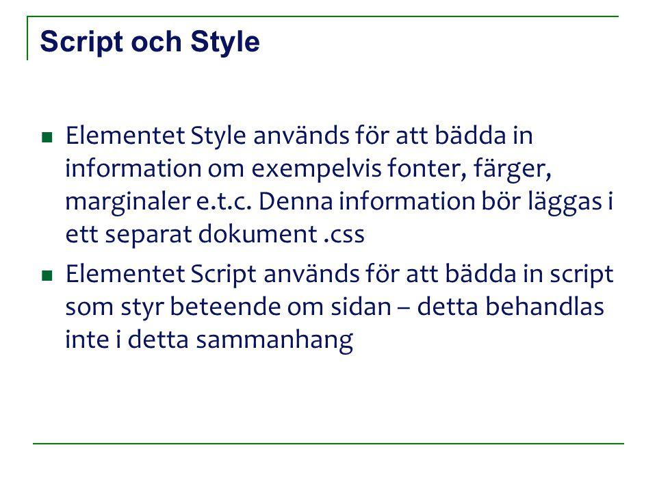 Script och Style Elementet Style används för att bädda in information om exempelvis fonter, färger, marginaler e.t.c.