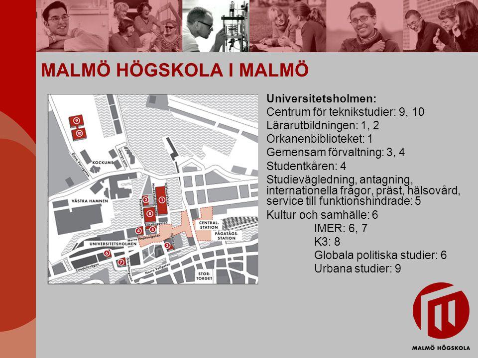 MALMÖ HÖGSKOLA I MALMÖ Universitetsholmen: Centrum för teknikstudier: 9, 10 Lärarutbildningen: 1, 2 Orkanenbiblioteket: 1 Gemensam förvaltning: 3, 4 S