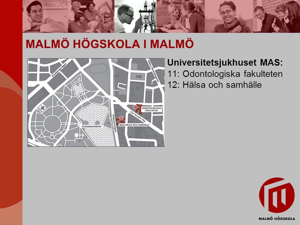 MALMÖ HÖGSKOLA I MALMÖ Universitetsjukhuset MAS: 11: Odontologiska fakulteten 12: Hälsa och samhälle