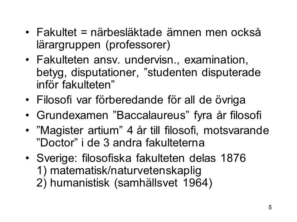 Fakultet = närbesläktade ämnen men också lärargruppen (professorer) Fakulteten ansv.