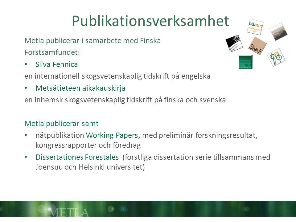 Publikationsverksamhet Metla publicerar i samarbete med Finska Forstsamfundet: Silva Fennica en internationell skogsvetenskaplig tidskrift på engelska