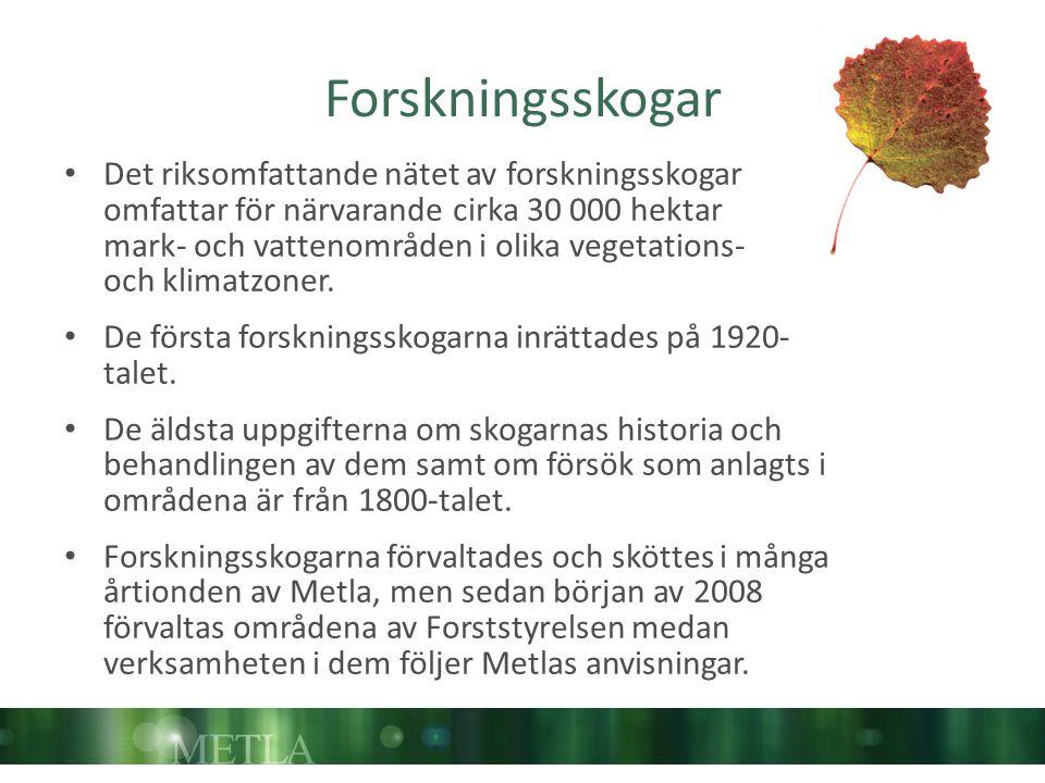 Forskningsskogar Det riksomfattande nätet av forskningsskogar omfattar för närvarande cirka 30 000 hektar mark- och vattenområden i olika vegetations-