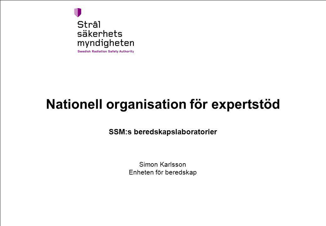 Nationell organisation för expertstöd SSM:s beredskapslaboratorier Simon Karlsson Enheten för beredskap
