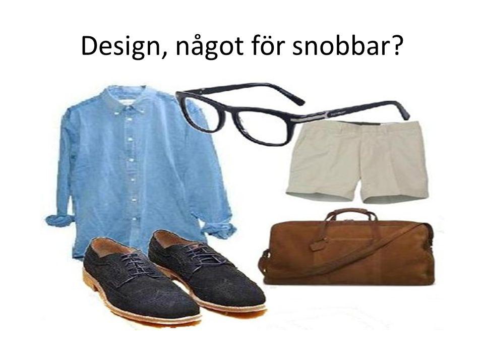 Design, något för snobbar?