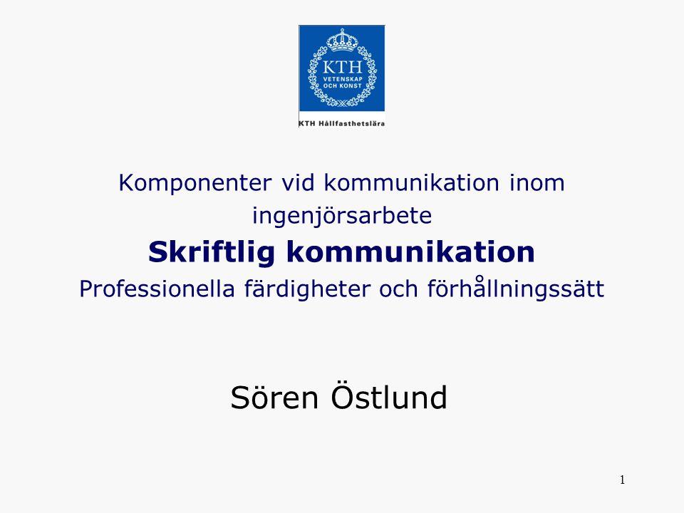 1 Komponenter vid kommunikation inom ingenjörsarbete Skriftlig kommunikation Professionella färdigheter och förhållningssätt Sören Östlund