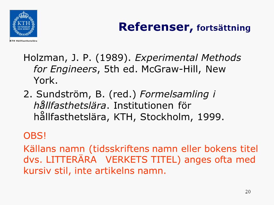 20 Referenser, fortsättning Holzman, J. P. (1989). Experimental Methods for Engineers, 5th ed. McGraw-Hill, New York. 2. Sundström, B. (red.) Formelsa