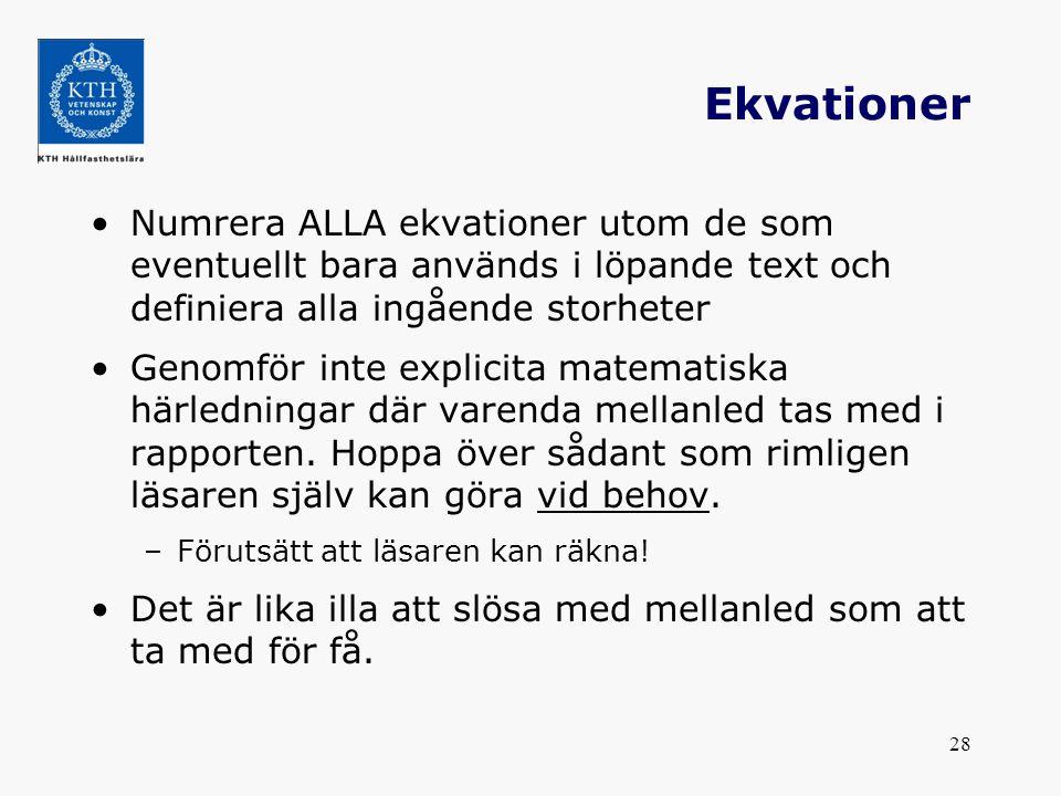 28 Ekvationer Numrera ALLA ekvationer utom de som eventuellt bara används i löpande text och definiera alla ingående storheter Genomför inte explicita