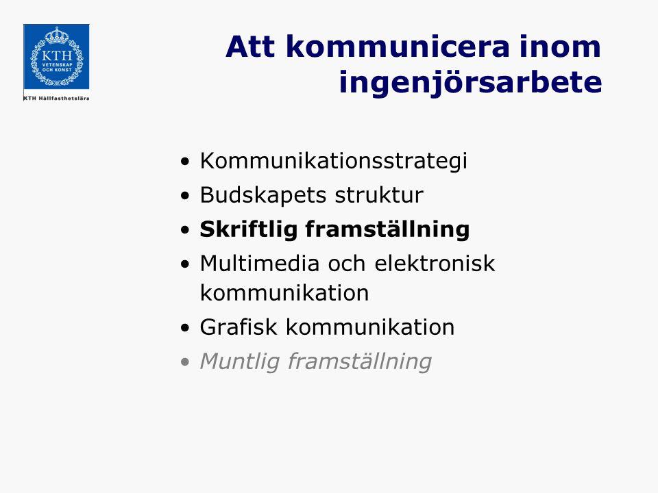 Att kommunicera inom ingenjörsarbete Kommunikationsstrategi Budskapets struktur Skriftlig framställning Multimedia och elektronisk kommunikation Grafi