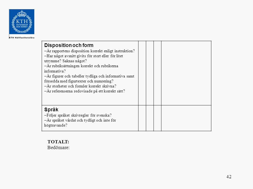 42 Disposition och form – Är rapportens disposition korrekt enligt instruktion? – Har något avsnitt givits för stort eller för litet utrymme? Saknas n