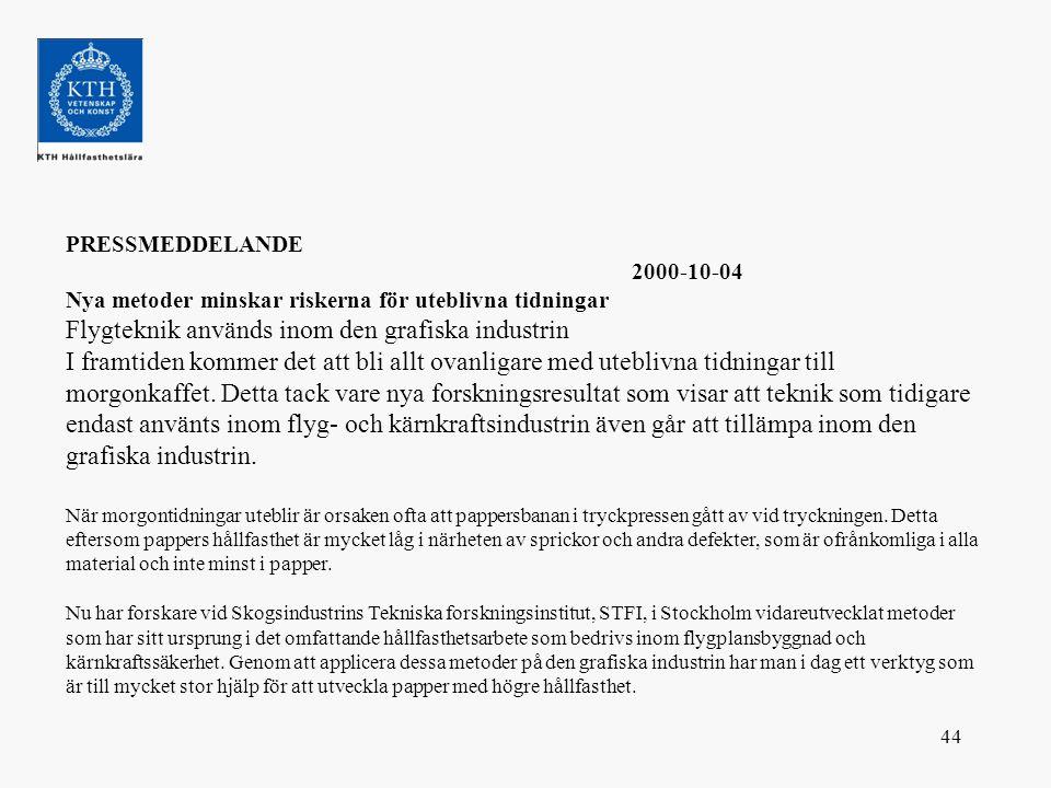 44 PRESSMEDDELANDE 2000-10-04 Nya metoder minskar riskerna för uteblivna tidningar Flygteknik används inom den grafiska industrin I framtiden kommer d