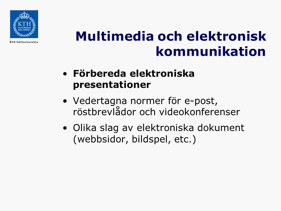 Multimedia och elektronisk kommunikation Förbereda elektroniska presentationer Vedertagna normer för e-post, röstbrevlådor och videokonferenser Olika