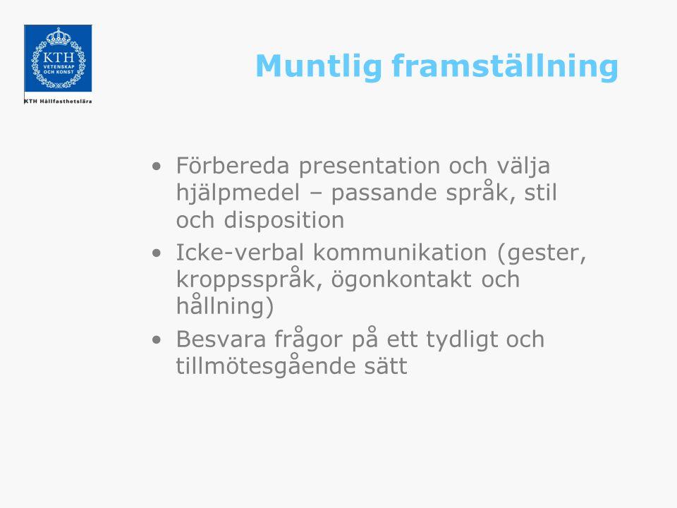Muntlig framställning Förbereda presentation och välja hjälpmedel – passande språk, stil och disposition Icke-verbal kommunikation (gester, kroppssprå