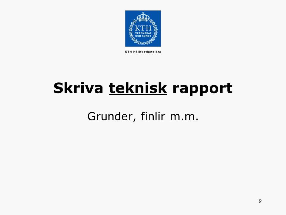 9 Skriva teknisk rapport Grunder, finlir m.m.