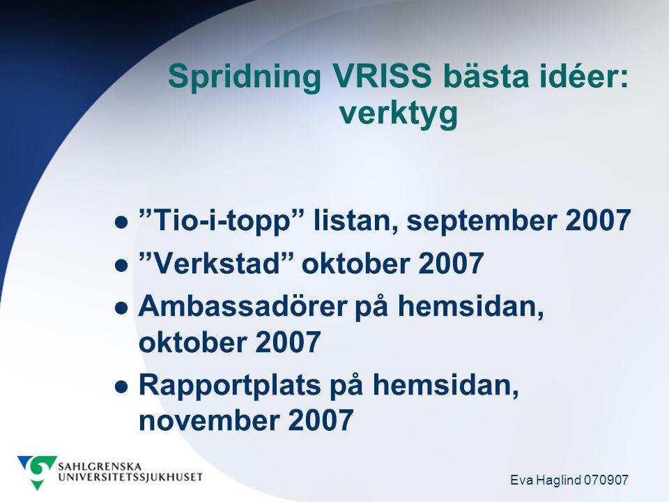 Eva Haglind 070907 Spridning VRISS bästa idéer: verktyg Tio-i-topp listan, september 2007 Verkstad oktober 2007 Ambassadörer på hemsidan, oktober 2007 Rapportplats på hemsidan, november 2007