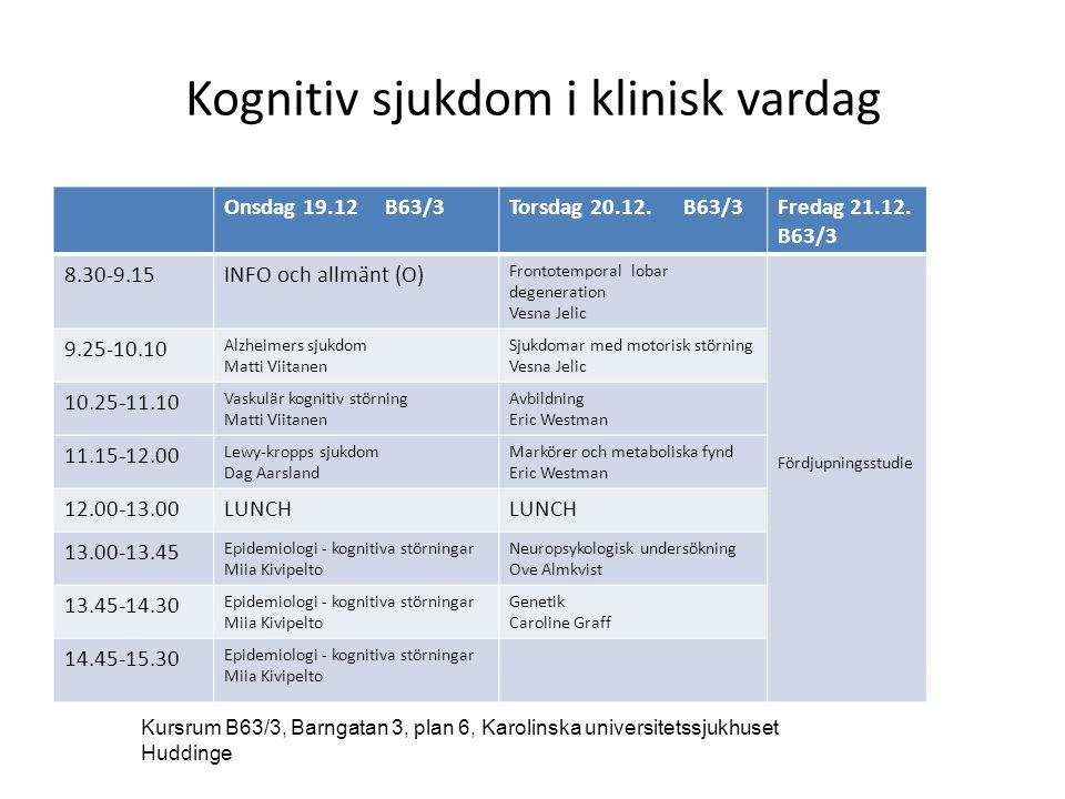 Kognitiv sjukdom i klinisk vardag Onsdag 19.12 B63/3Torsdag 20.12. B63/3Fredag 21.12. B63/3 8.30-9.15INFO och allmänt (O) Frontotemporal lobar degener