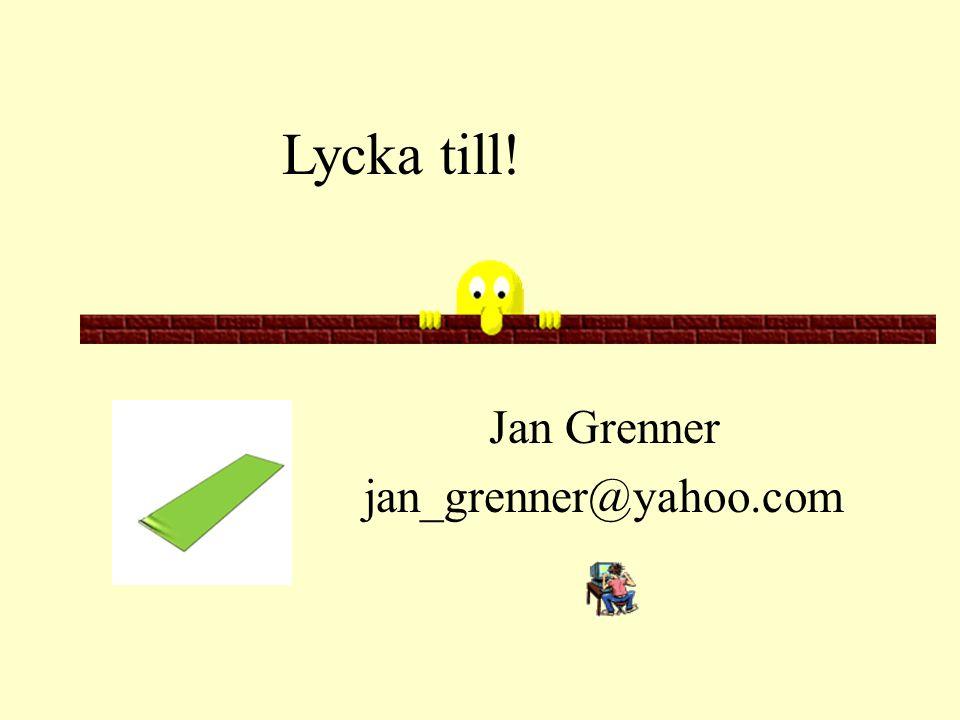 Jan Grenner jan_grenner@yahoo.com Lycka till!
