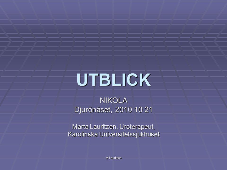 M Lauritzen Urologidagar okt 2010 / Malmö  Hjälpmedel kostar Lena Broddeskog fick stort intresse  Utredning  Behandling  Läckagemätning Sparar pengar och ökar nöjdhet Presenterat vid Nikola 2009