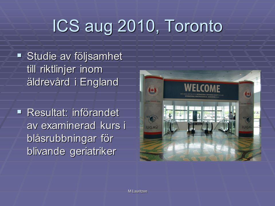 M Lauritzen ICS aug 2010, Toronto  Studie av följsamhet till riktlinjer inom äldrevård i England  Resultat: införandet av examinerad kurs i blåsrubbningar för blivande geriatriker