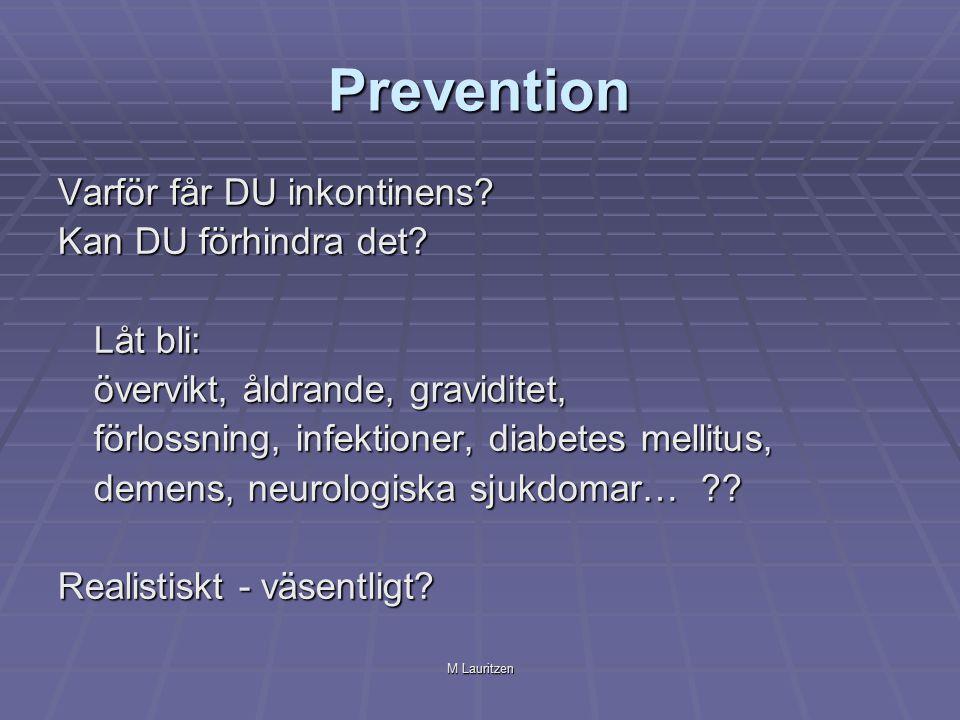 M Lauritzen Prevention Varför får DU inkontinens? Kan DU förhindra det? Låt bli: övervikt, åldrande, graviditet, förlossning, infektioner, diabetes me