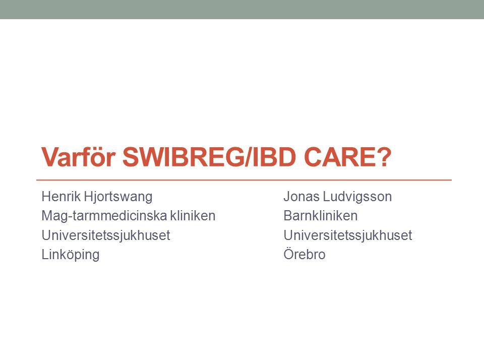 Varför SWIBREG/IBD CARE? Henrik HjortswangJonas Ludvigsson Mag-tarmmedicinska klinikenBarnklinikenUniversitetssjukhuset LinköpingÖrebro