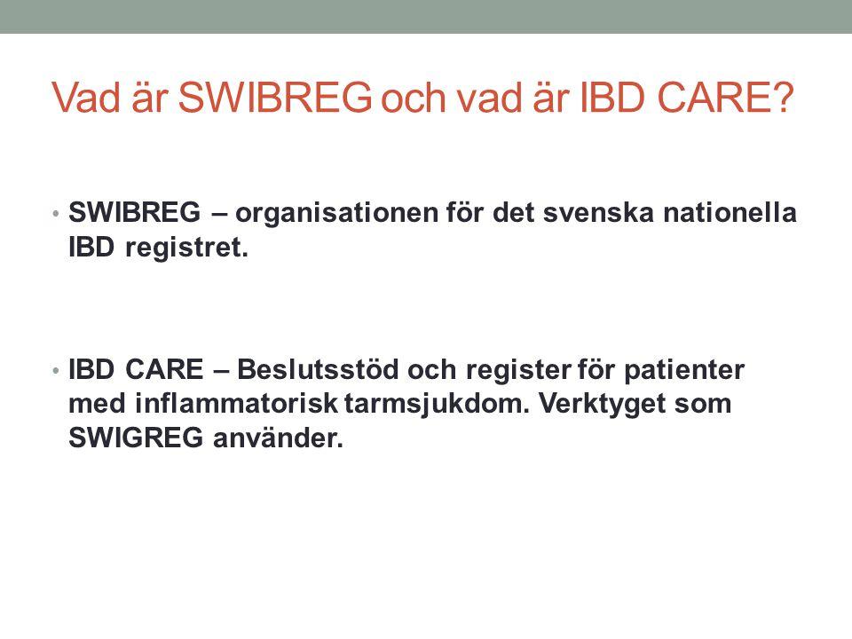 Vad är SWIBREG och vad är IBD CARE? SWIBREG – organisationen för det svenska nationella IBD registret. IBD CARE – Beslutsstöd och register för patient