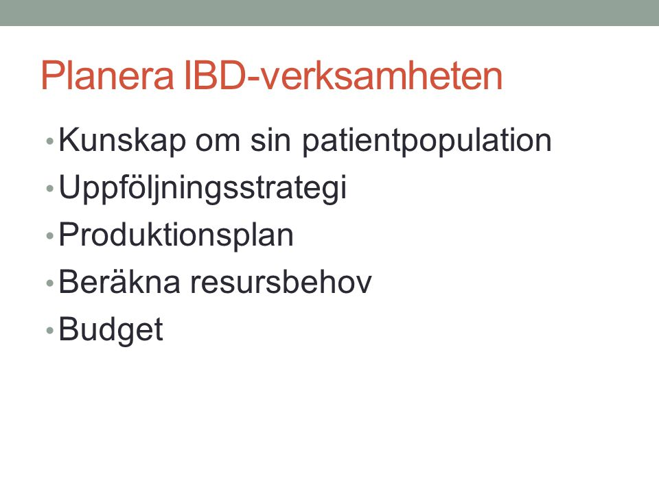Planera IBD-verksamheten Kunskap om sin patientpopulation Uppföljningsstrategi Produktionsplan Beräkna resursbehov Budget