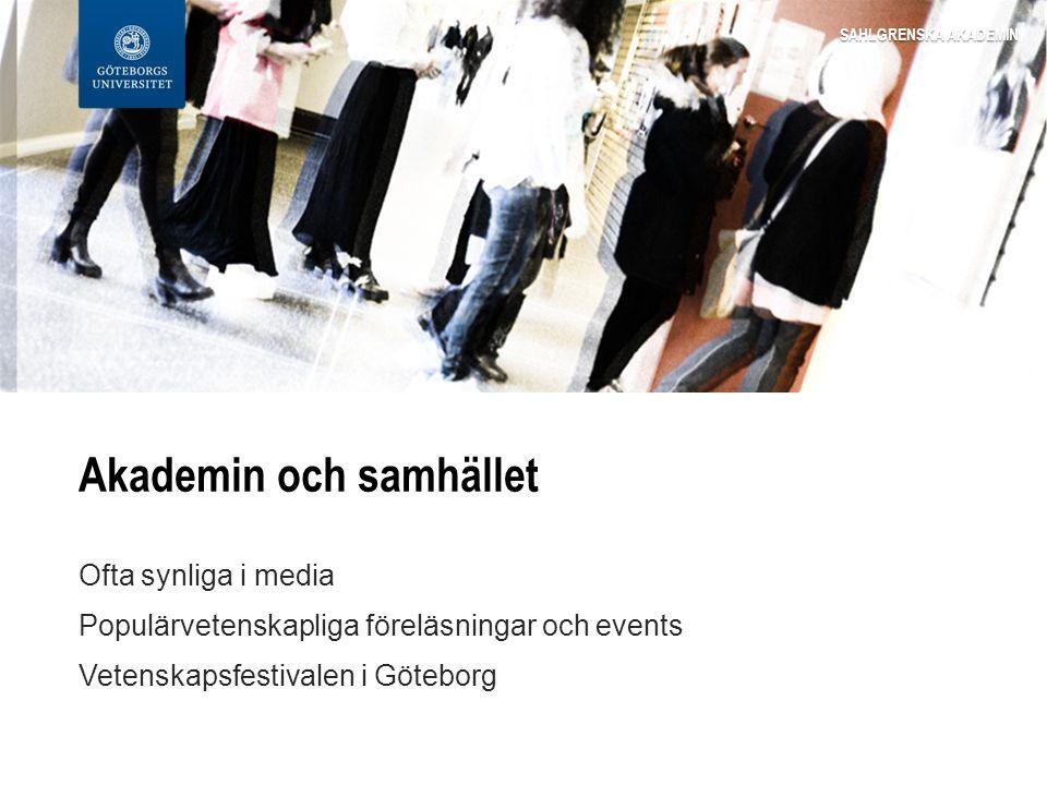 Akademin och samhället Ofta synliga i media Populärvetenskapliga föreläsningar och events Vetenskapsfestivalen i Göteborg SAHLGRENSKA AKADEMIN