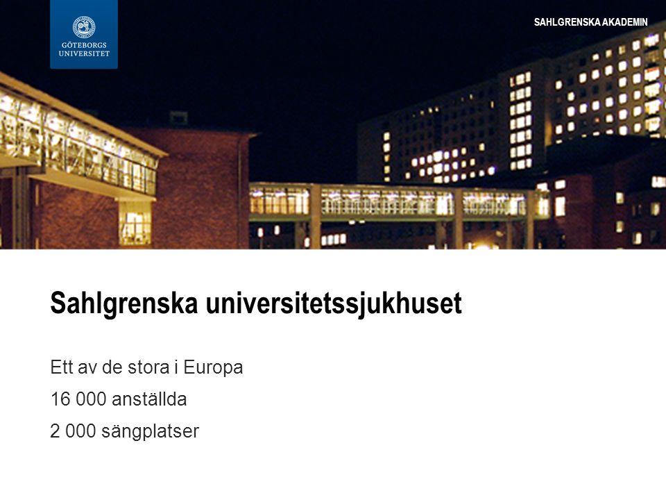 Sahlgrenska universitetssjukhuset Ett av de stora i Europa 16 000 anställda 2 000 sängplatser SAHLGRENSKA AKADEMIN