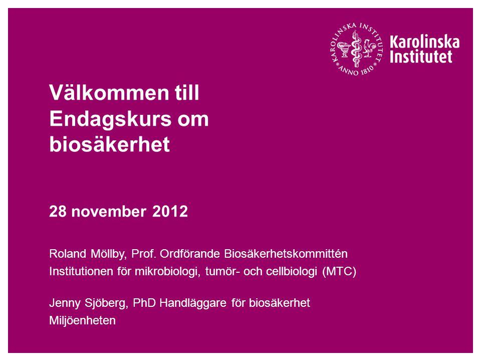 Välkommen till Endagskurs om biosäkerhet 28 november 2012 Roland Möllby, Prof. Ordförande Biosäkerhetskommittén Institutionen för mikrobiologi, tumör-