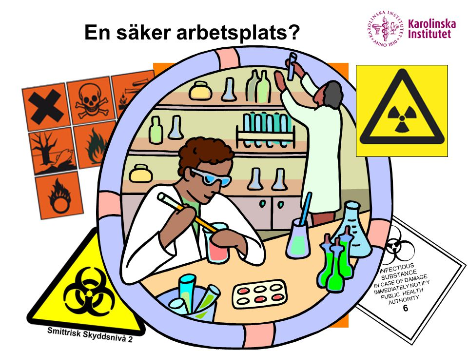 En säker arbetsplats? INFECTIOUS SUBSTANCE IN CASE OF DAMAGE IMMEDIATELY NOTIFY PUBLIC HEALTH AUTHORITY 6