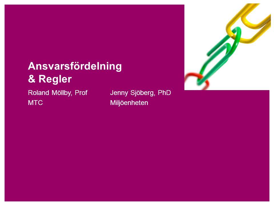 Ansvarsfördelning & Regler Roland Möllby, ProfJenny Sjöberg, PhD MTCMiljöenheten