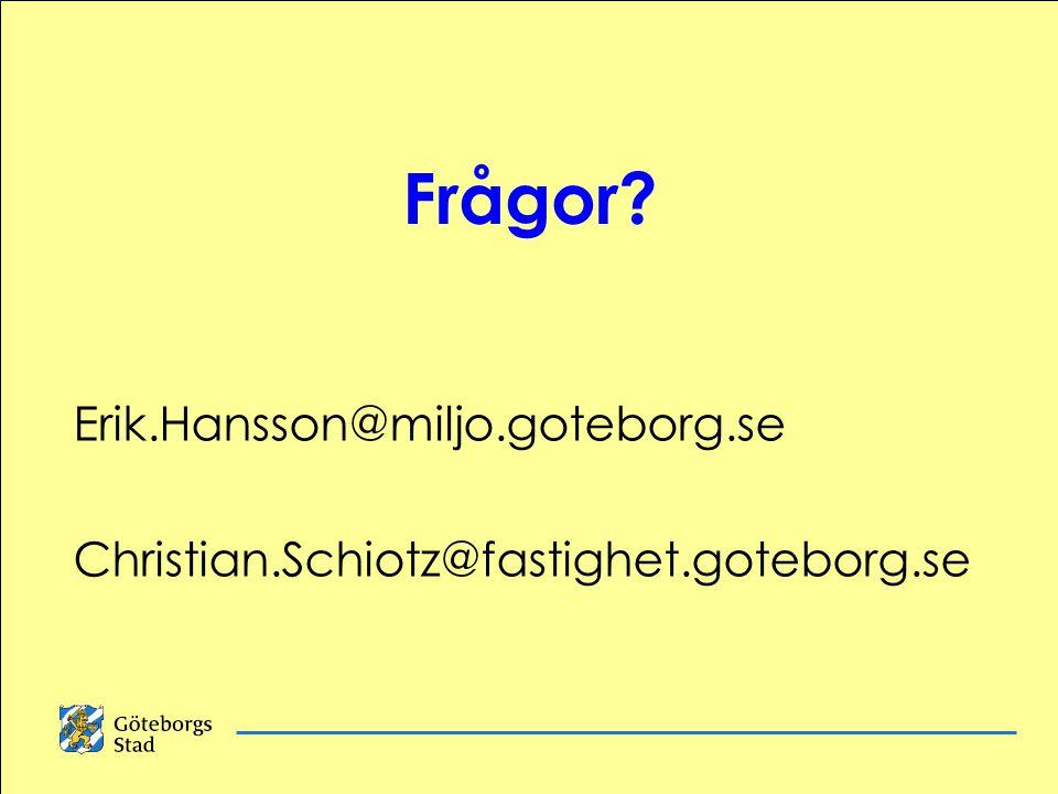 Frågor? Erik.Hansson@miljo.goteborg.se Christian.Schiotz@fastighet.goteborg.se