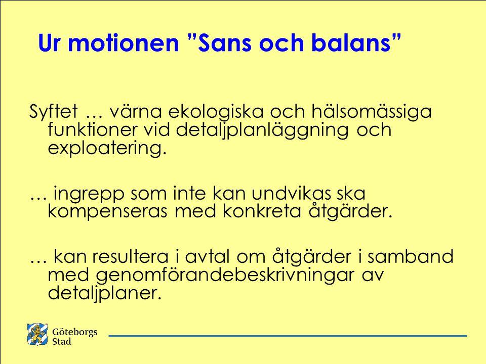 Ur motionen Sans och balans Syftet … värna ekologiska och hälsomässiga funktioner vid detaljplanläggning och exploatering.