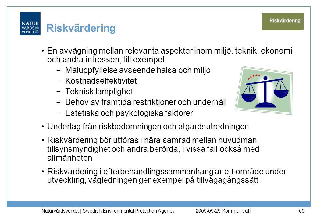Naturvårdsverket   Swedish Environmental Protection Agency 69 Riskvärdering En avvägning mellan relevanta aspekter inom miljö, teknik, ekonomi och and