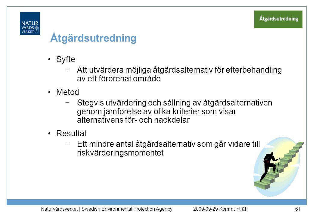 Naturvårdsverket | Swedish Environmental Protection Agency 62 Åtgärdsalternativ Består av en eller flera åtgärdsmetoder, som i sin tur består av en eller flera åtgärdstekniker Åtgärderna kan vara av olika slag −Reducerar föroreningskällan (föroreningshalter eller föroreningsmängder minskar) −Begränsar spridning och exponering (skyddsåtgärder) −Utgör administrativa åtgärder (ej avhjälpande enligt MB) 2009-09-29 Kommunträff