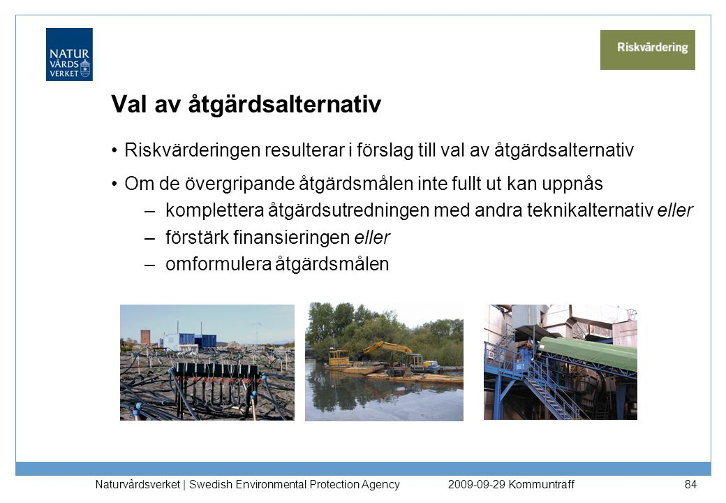 Naturvårdsverket   Swedish Environmental Protection Agency 84 Val av åtgärdsalternativ Riskvärderingen resulterar i förslag till val av åtgärdsalterna
