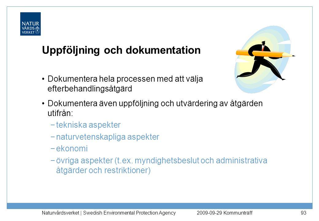 Uppföljning och dokumentation Dokumentera hela processen med att välja efterbehandlingsåtgärd Dokumentera även uppföljning och utvärdering av åtgärden
