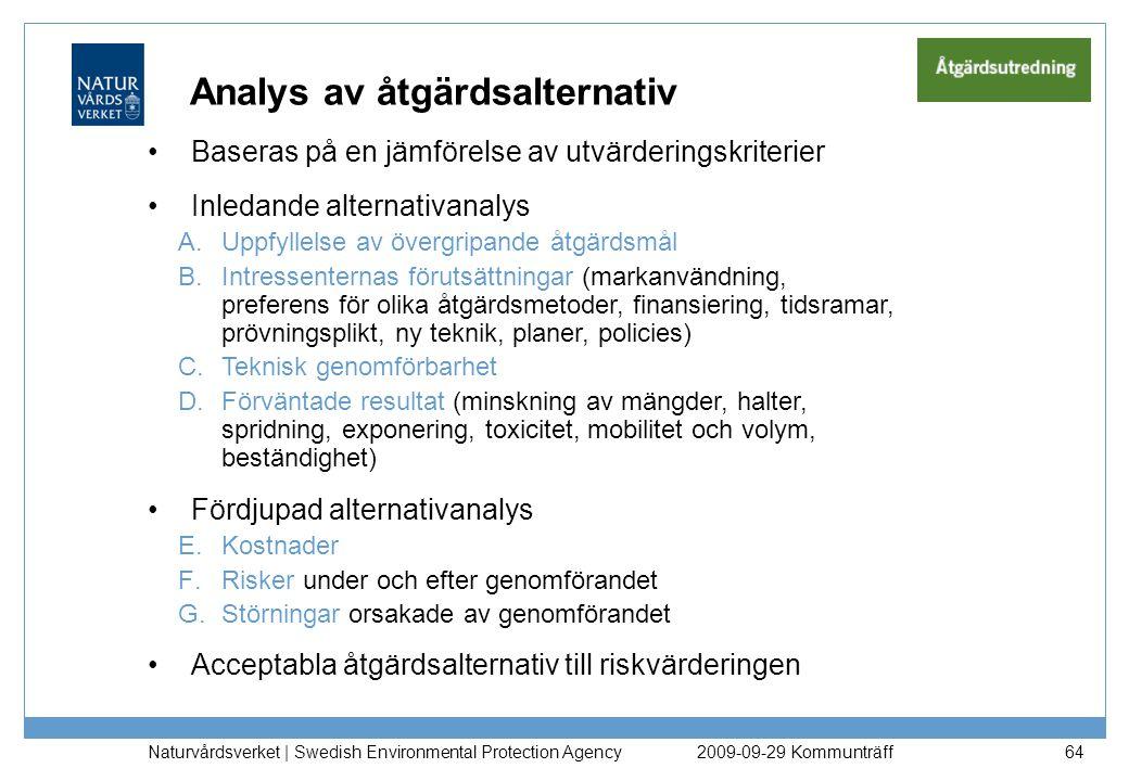Naturvårdsverket   Swedish Environmental Protection Agency 64 Analys av åtgärdsalternativ Baseras på en jämförelse av utvärderingskriterier Inledande